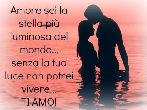 Frasi D Amore Sei La Mia Vita.Amore Sei La Stessa Piu Luminosa Del Mondo Senza La Tua Luce