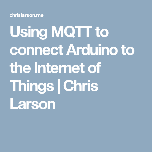 Using MQTT to connect Arduino to the Internet of Things