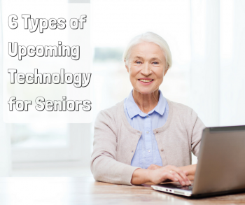 6 Types Of Upcoming Technology For Seniors Upcoming Technology Medical Technology Medical Marketing