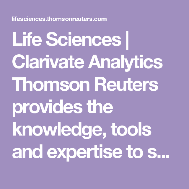 Life Sciences | Clarivate Analytics Thomson Reuters provides