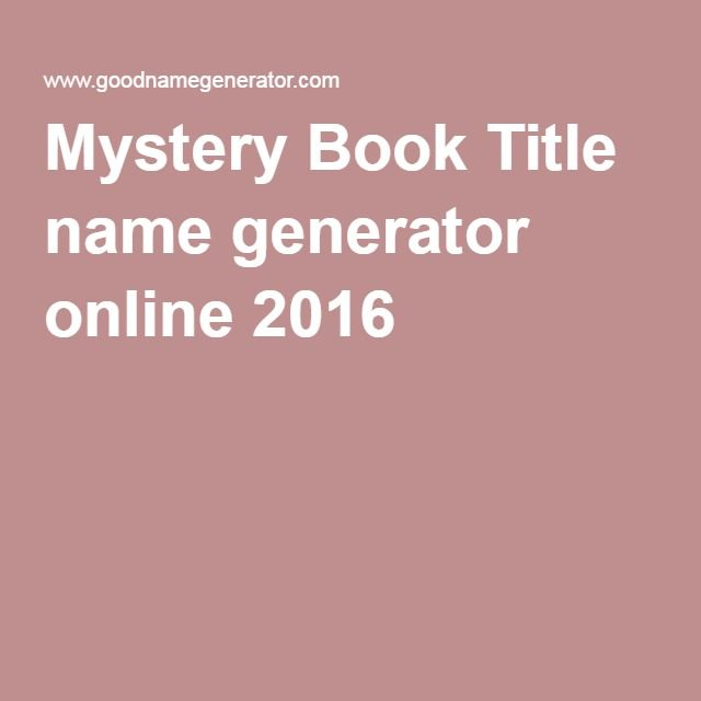 Mystery Book Title name generator online 2016 | Writing | Mystery