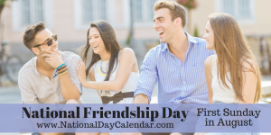 National Friendship Day - First Sunday in August