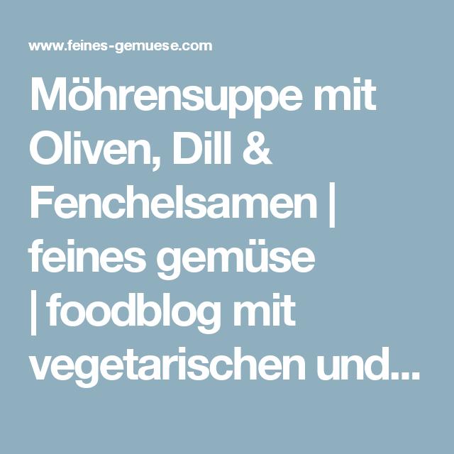 Möhrensuppe mit Oliven, Dill & Fenchelsamen | feines gemüse |foodblog mit vegetarischen und veganen rezepten