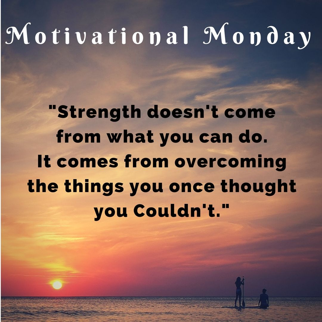 motivational monday Strength doesn't come from what you