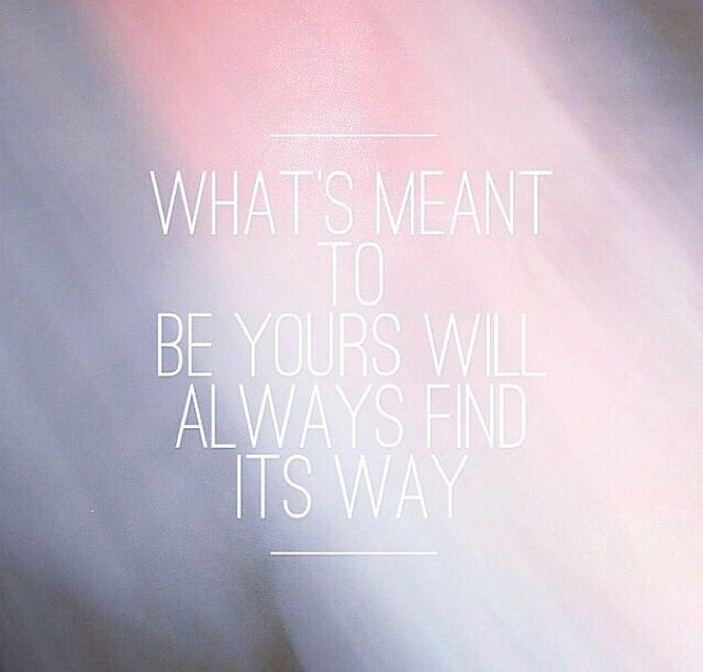 Whats Meant To Be Yours Quotes Pinterest Meant To Be Yours