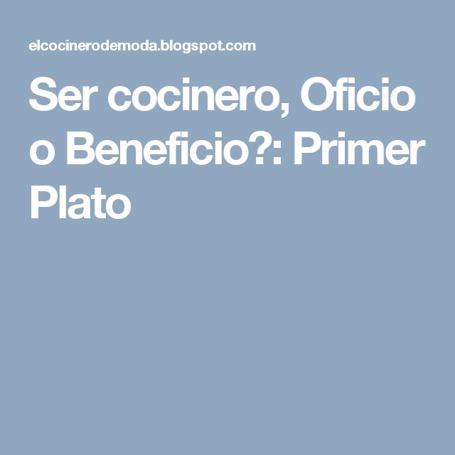 Ser cocinero, Oficio o Beneficio?: Primer Plato