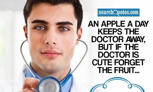 An Apple A Day Keeps The Doctor Away But If The Doctor Is Cute