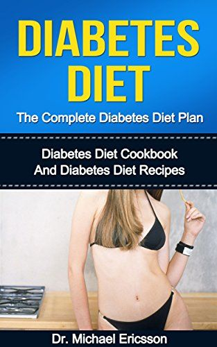 DIABETES DIET: The Complete Diabetes Diet Plan: Diabetes Diet Cookbook And Diabetes Diet Recipes To Lose Weight Naturally, Prevent Diabetes, Boost Metabolism ... Diabetes Treatment, Diabetes Diet Cookbook) - http://www.books-howto.com/diabetes-diet-the-complete-diabetes-diet-plan-diabetes-diet-cookbook-and-diabetes-diet-recipes-to-lose-weight-naturally-prevent-diabetes-boost-metabolism-diabetes-treatment-diabetes-diet-cook/