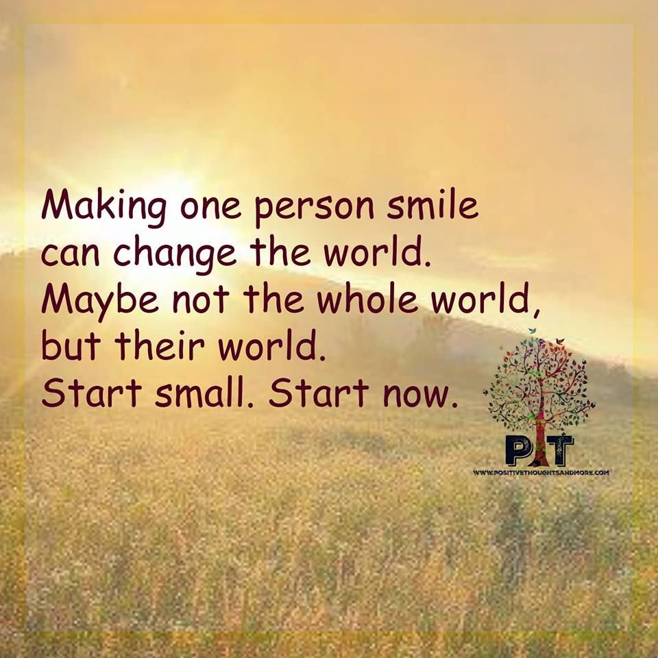 Smile Quotes Making One Person Smile Can Change The World Maybe Not The Whole World But Their World Start Small Start Smile Quotes World Quotes Take A Smile