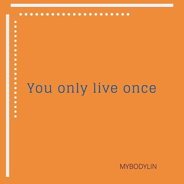 You only live once  #tip #liveyourlife #healthylifestyle #inspiration #positivespirit