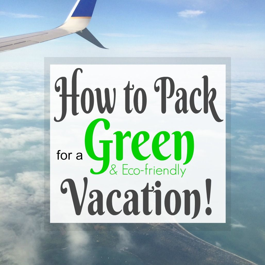 How To Pack For A Green And Eco Friendly Vacation