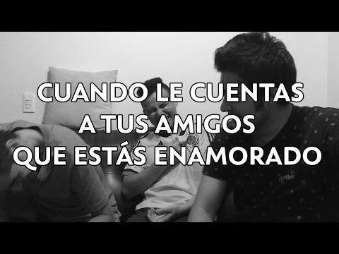 Cuando le cuentas a tus amigos que estás enamorado / Juankrojas - YouTube