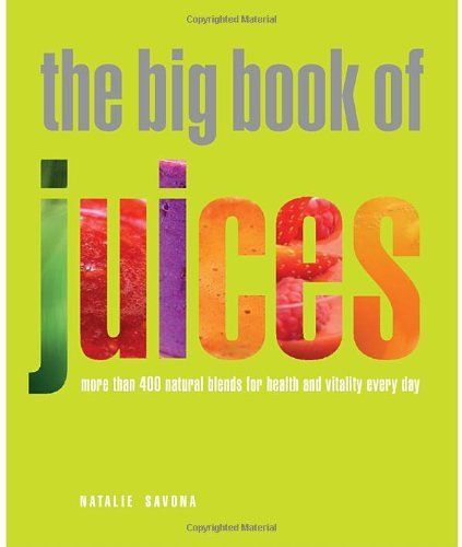 The Big Book of Juices: More Than 400 Natural Blends for Health and Vitality Every Day by Natalie Savona, http://www.amazon.com/dp/1844839737/ref=cm_sw_r_pi_dp_CZwQtb1644R43