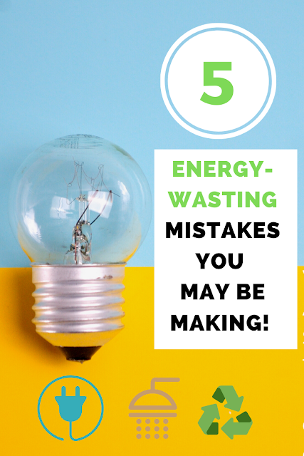 Five Common Energy Wasting Mistakes You May Be Making Energy