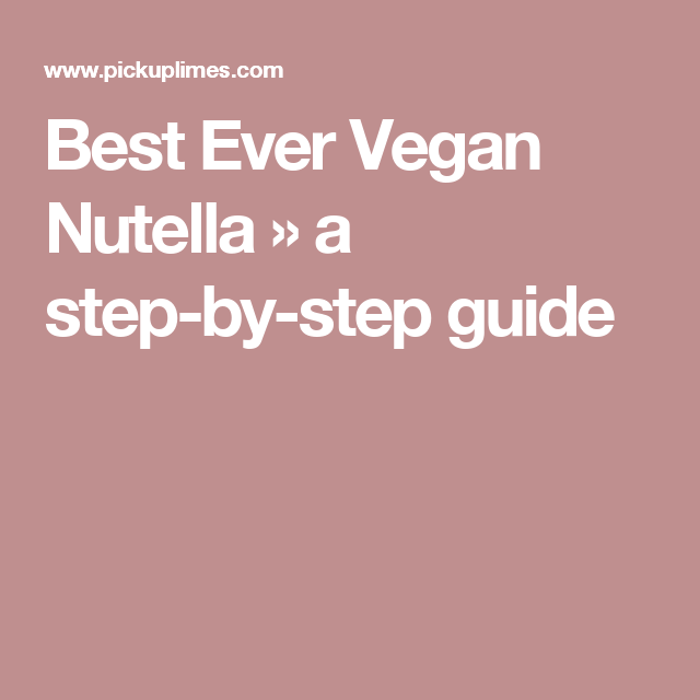 Best Ever Vegan Nutella » a step-by-step guide