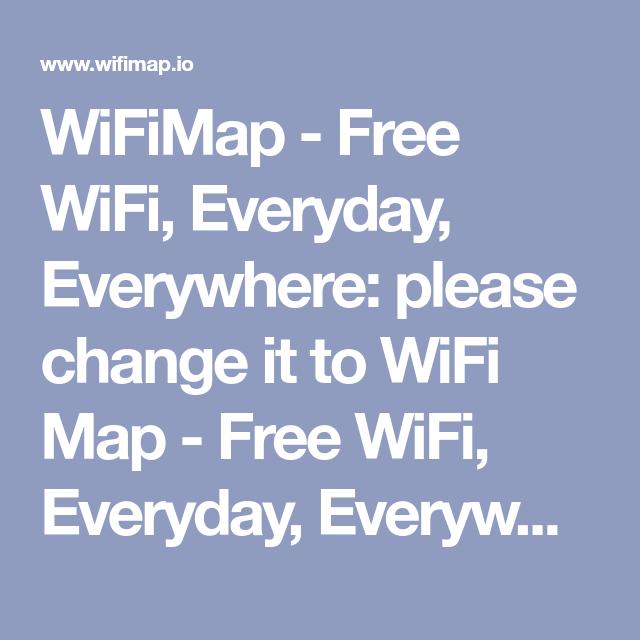 WiFiMap - Free WiFi, Everyday, Everywhere: please change it