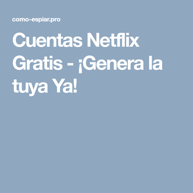 Cuentas Netflix Gratis Genera La Tuya Ya Netflix Cuentos Cuenta Gratis De Netflix