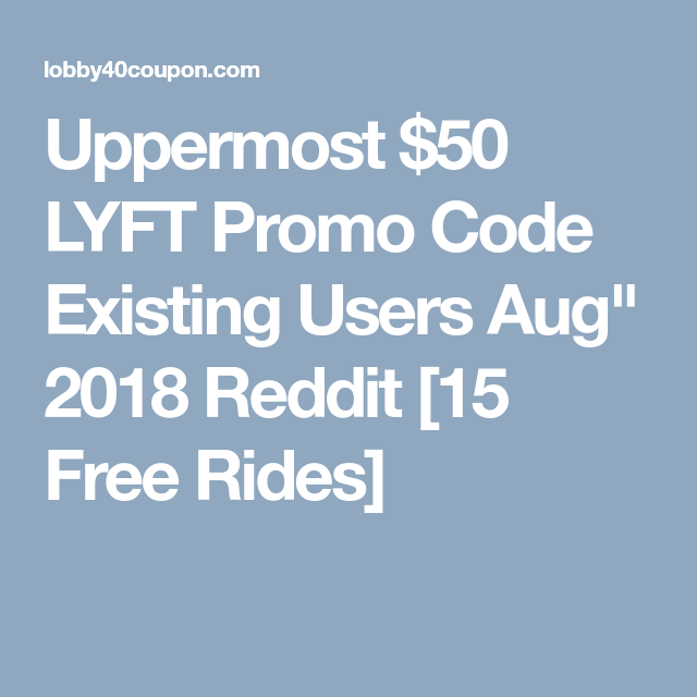 Uppermost $50 LYFT Promo Code Existing Users Aug