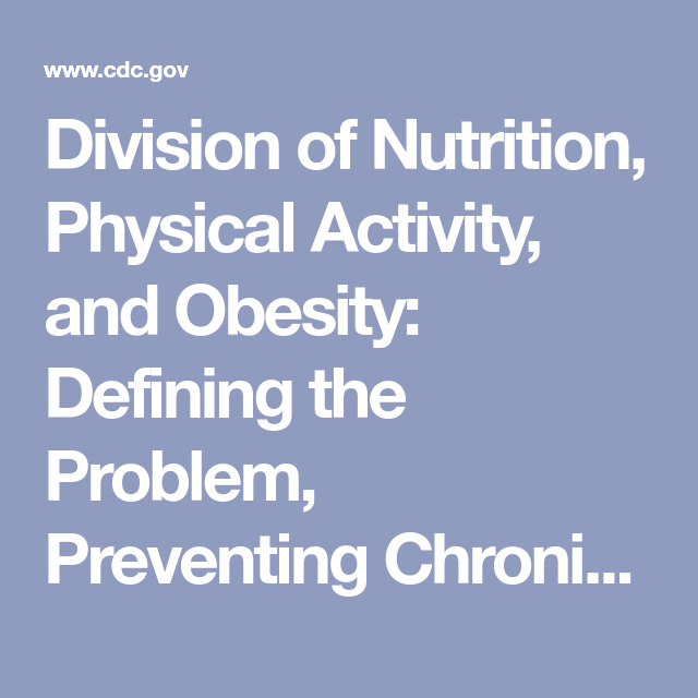 Division Of Nutrition Physical Activity And Obesity Defining The Problem Preventing Chronic Diseases And Improving T With Images Physical Activities Obesity Nutrition