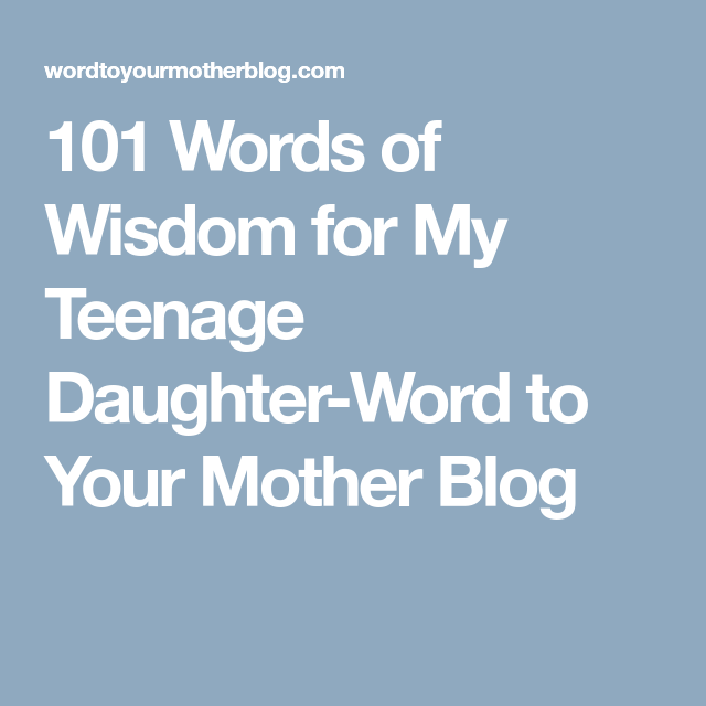 101 Words of Wisdom for My Teenage Daughter | Teenage ...