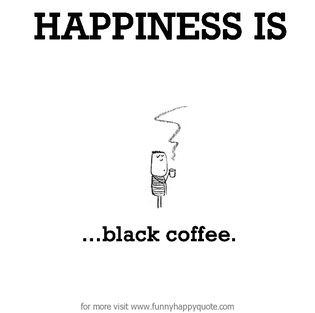 happiness is black coffee funny happy quote cute happy