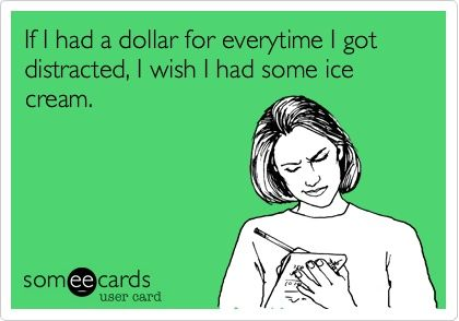 """YES. """"If I had a dollar for every time I got distracted, I wish I had some ice cream."""" #someecards"""