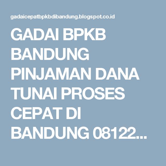 Gadai Bpkb Bandung Pinjaman Dana Tunai Proses Cepat Di Bandung 081224141844 Caranya Kirim Sms Whatsapp Nama No Handphone Je Pinjaman Kijang Kendaraan