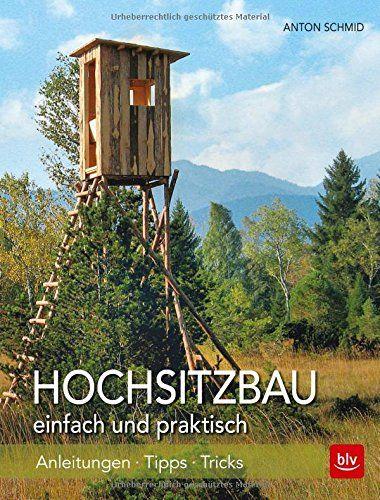 Hochsitzbau einfach und praktisch Anleitungen -Tipps - selber - terrassen bau tipps tricks