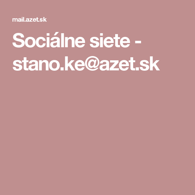 Sociálne siete - stano.ke@azet.sk