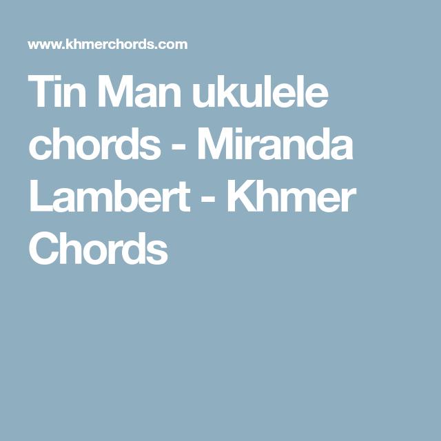 Tin Man Ukulele Chords Miranda Lambert Khmer Chords Ukulele