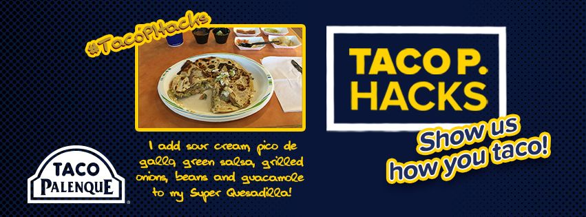 Taco P. Hacks, We know you love making your Taco Palenque meals even tastier! Show us your favorite way to prepare your Piratas, Super Quesadillas, Panchos, Crispy Tacos or your favorite Taco Palenque plate. Share your photos and videos using the hashtag ‪#‎TacoPHacks‬, and let the fun begin!