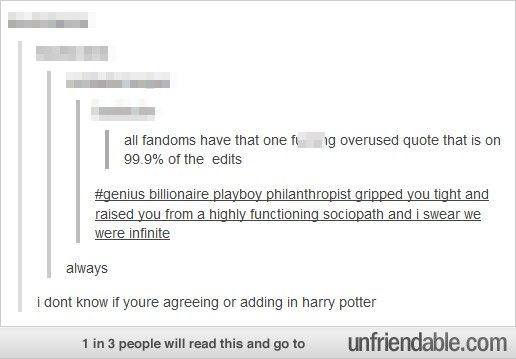 overused fandom quotes. Not sure where the last part between Sherlock and Harry Potter is from, but still funny.
