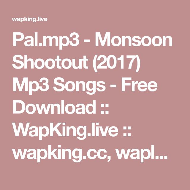 Pal.mp3 - Monsoon Shootout (2017) Mp3 Songs - Free Download :: WapKing.live :: wapking.cc, waploft.com, wapking videos, wapking pc Sponsored by wapking, ...
