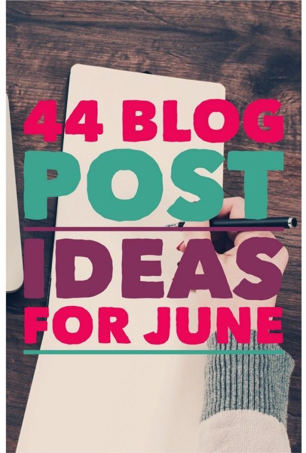 44 Great Blogging And Writing Topics For June LIFE Blogging