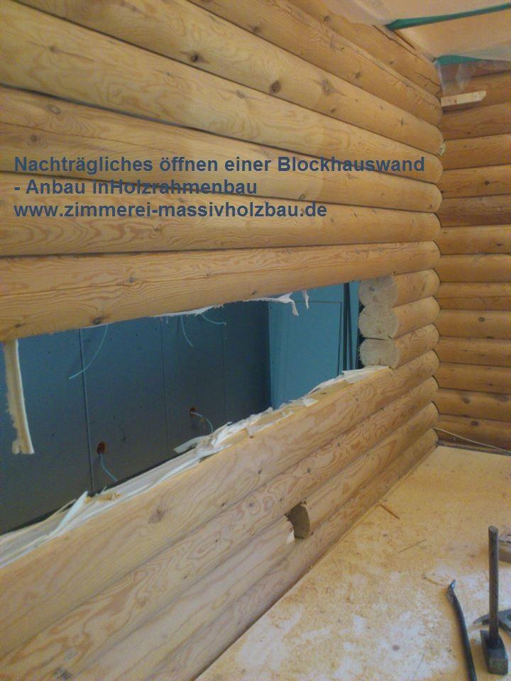 Nachträgliches öffnen einer Blockhauswand, Anbau in Holzrahmenbau ...