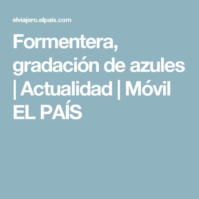 Formentera, gradación de azules | Actualidad | Móvil EL PAÍS