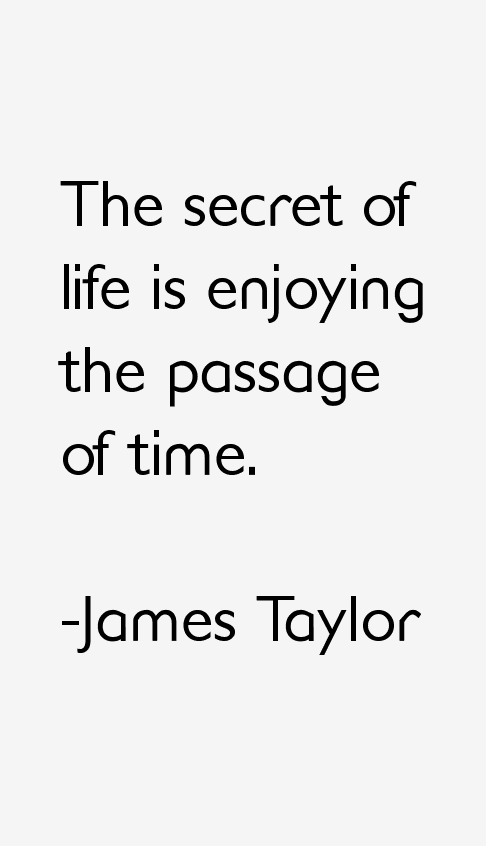 James Taylor Quotes Sayings Time Quotes Life Quotes Quotes