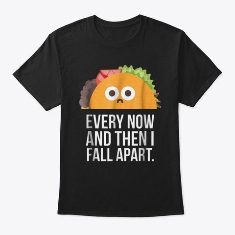 Taco Tuesday Every Now & Then I Fall Black áo T-Shirt Front #tacotuesdayhumor Taco Tuesday Every Now & Then I Fall Black áo T-Shirt Front #tacotuesdayhumor
