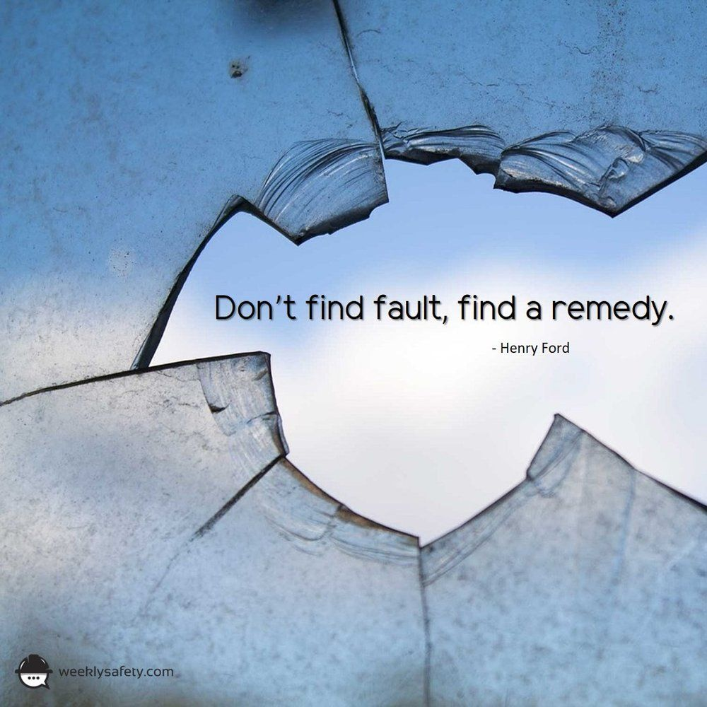 Dont find fault find a remedy safety quotes