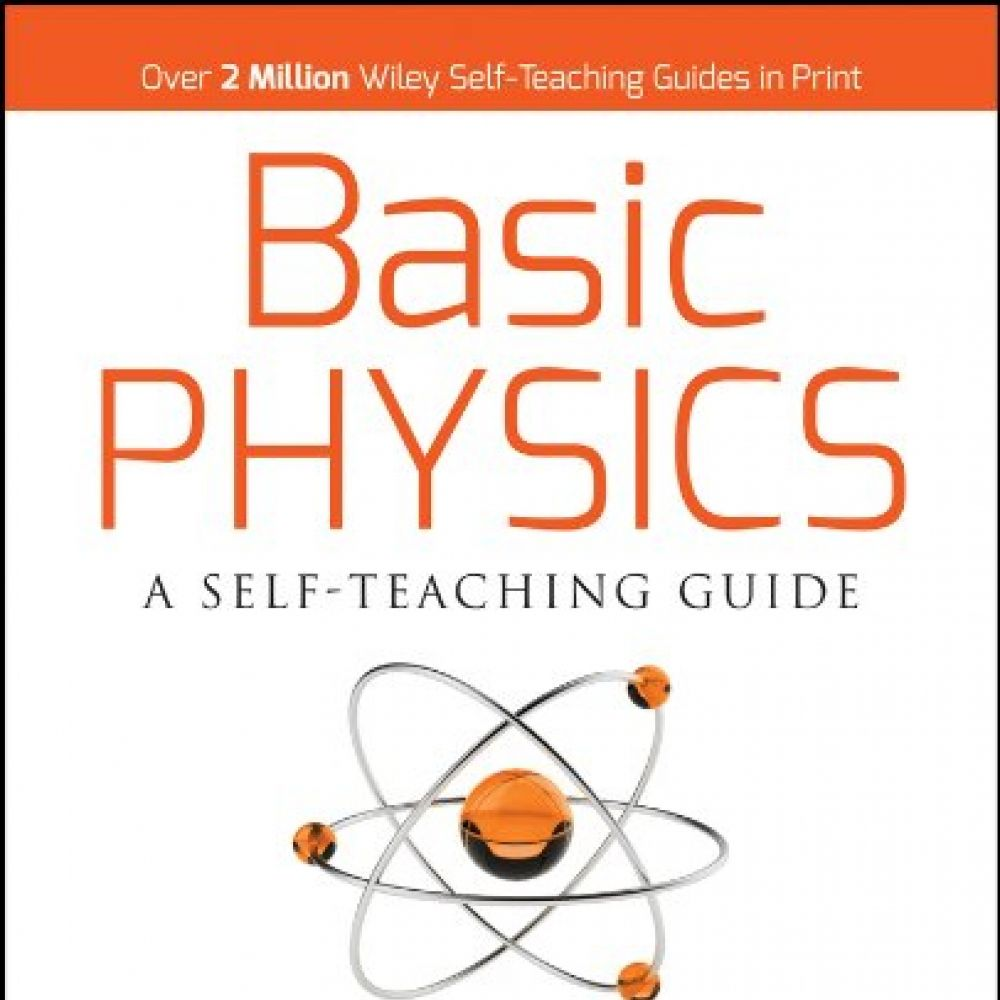 Basic Physics: A Self-Teaching Guide (Wiley Self-Teaching Guides) - We Love  2 Promote