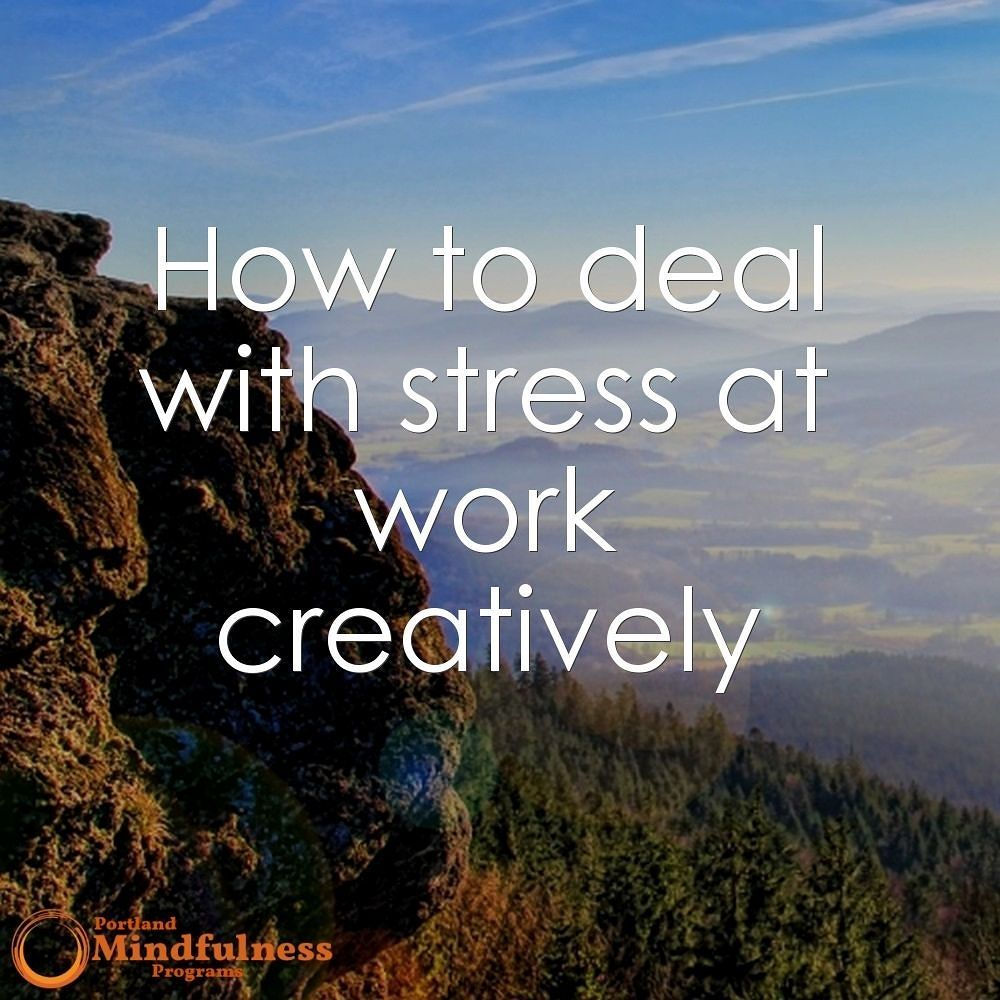 How to deal with stress at work creatively work stress