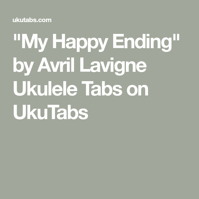 My Happy Ending By Avril Lavigne Ukulele Tabs On Ukutabs Uke Tabs