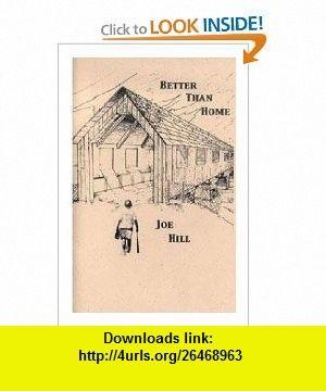 Better Than Home Joe Hill ,   ,  , ASIN: B003UXIVJG , tutorials , pdf , ebook , torrent , downloads , rapidshare , filesonic , hotfile , megaupload , fileserve