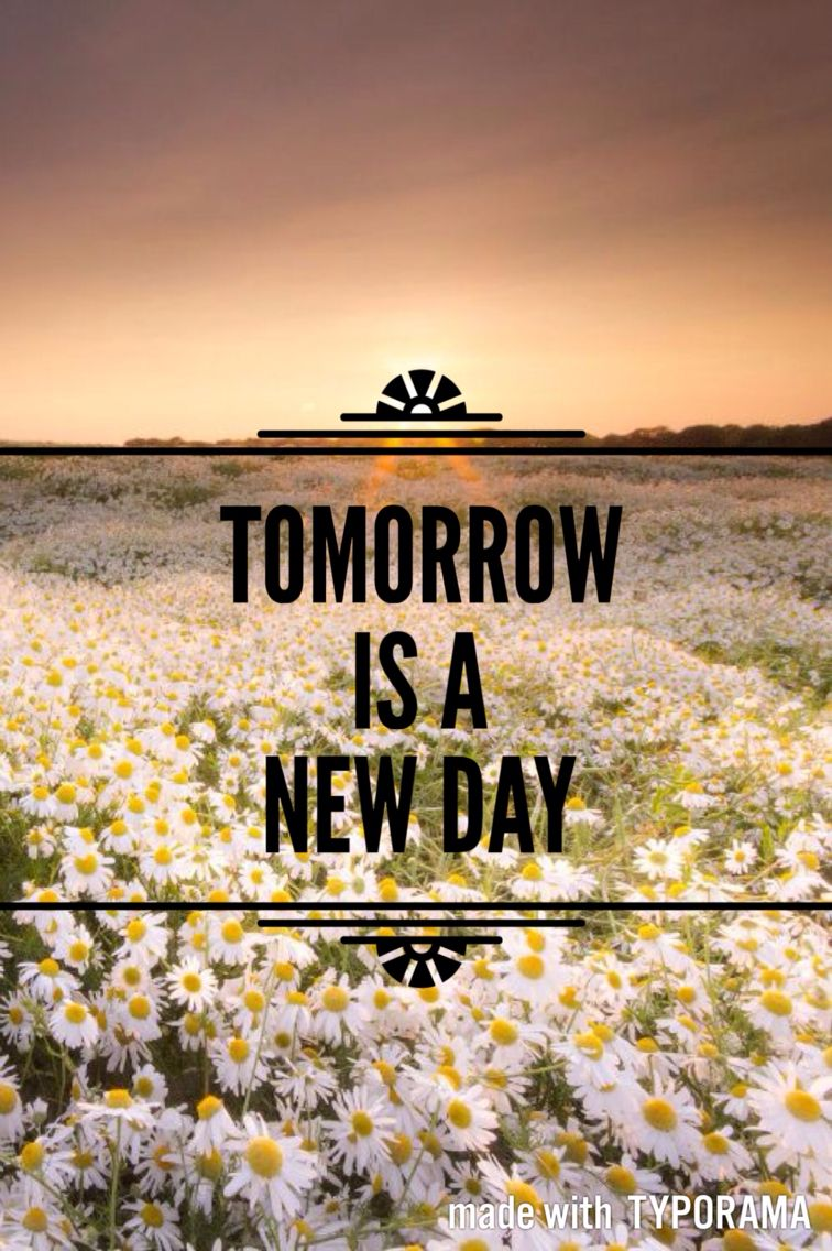 Tomorrow Is A New Day Quotes Tomorrow Is A New Day New Day