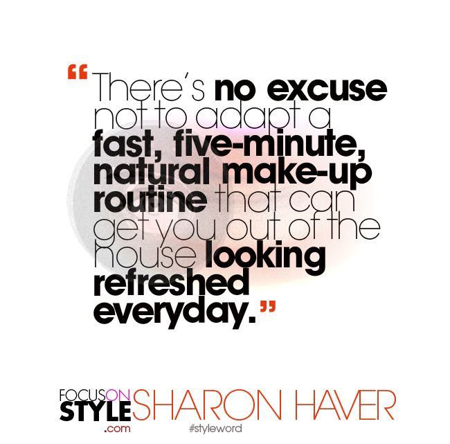 """There's no excuse not to adapt a fast, five-minute, natural make-up routine that can get you out of the house looking refreshed everyday.""  For more daily stylist tips + style inspiration, visit: https://focusonstyle.com/styleword/ #fashionquote #styleword"