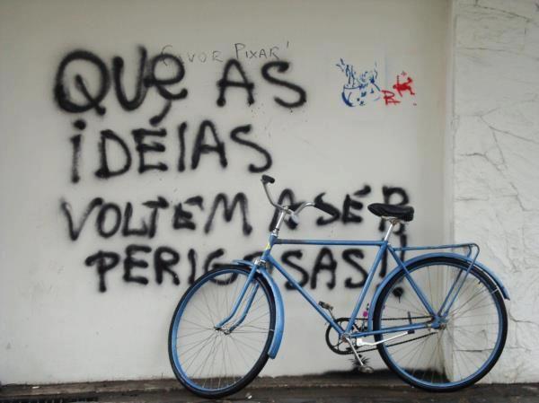 Que as ideias voltem a ser perigosas.