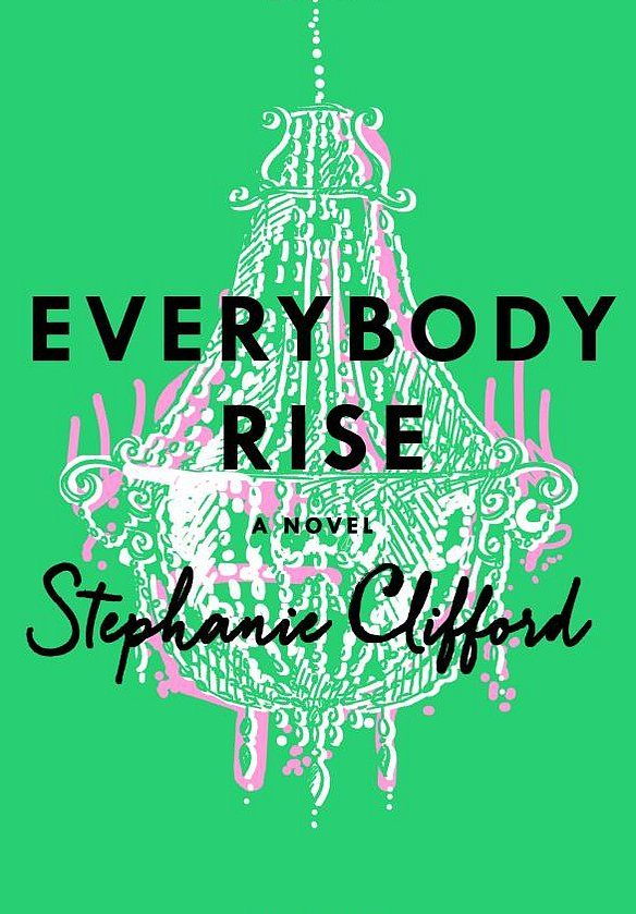 Hilarious and poignant, Stephanie Clifford's Everybody Rise is a novel about social class, old money and new money, friendship, family, and the universal desire to fit in somewhere — one that anyone, no matter who they are, can relate to. Out August 18