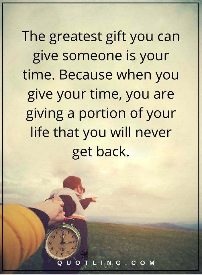 The Greatest Gift You Can Give Someone Is Your Time Because When You Give Your Time You Are Giving A Portion Time Quotes Special Quotes Encouragement Quotes