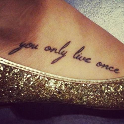 You Only Live Once Life Mottos Tattoos Foot Tattoos Love