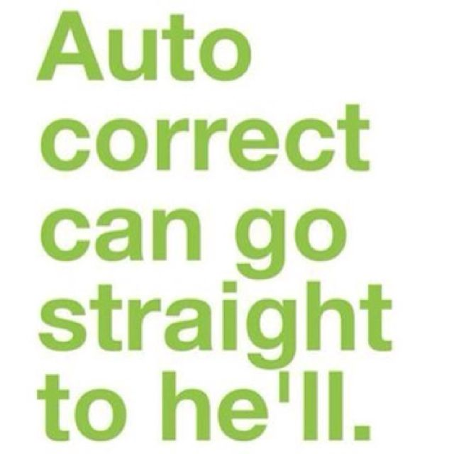 My auto correct is the source of so. much. laughter for me.